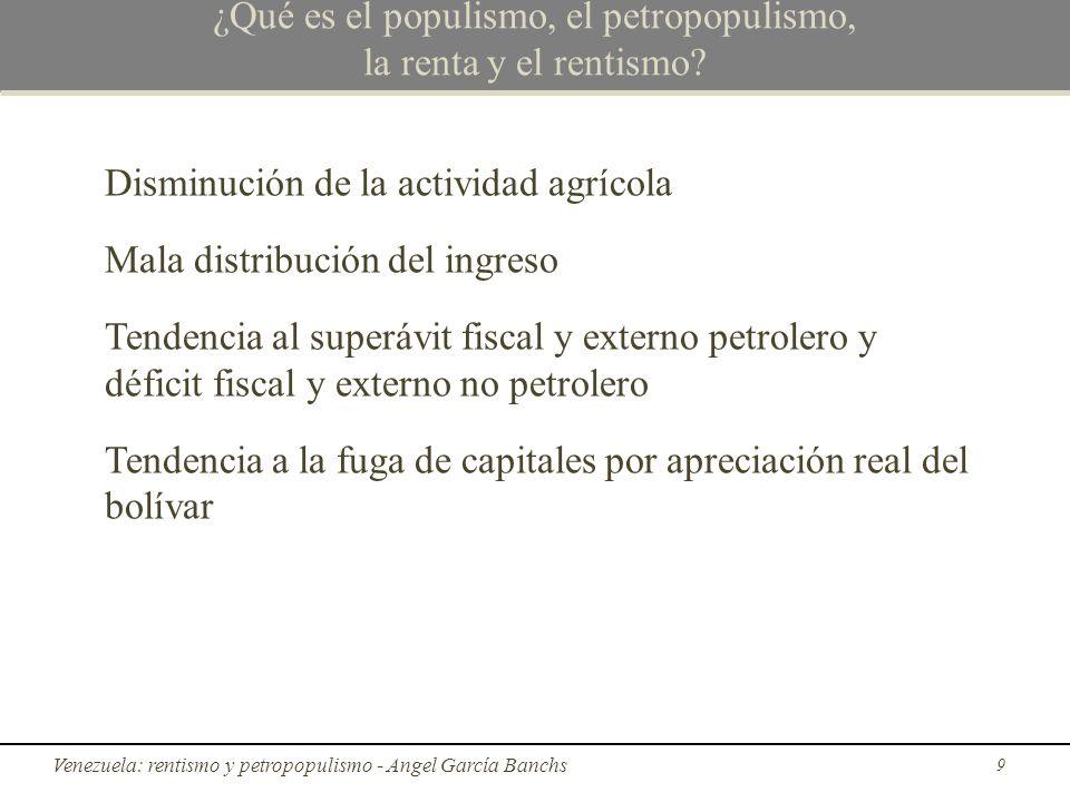 Fases del populismo (Dornbusch y Edwards, 1990) Fases del populismo (Rudiger Dornbusch y Sebastian Edwards, 1990) 1) En la primera fase, partiendo de un acervo de divisas suficientemente grande, y una capacidad ociosa por parte de la industria, los políticos demuestran su capacidad para expandir la economía, el empleo, y salario real en base al aumento del gasto fiscal, mientras la escasez y la inflación se encuentran contenidas por los controles de precios y las importaciones 20 El petropopulismo rentista en Venezuela - Angel García Banchs