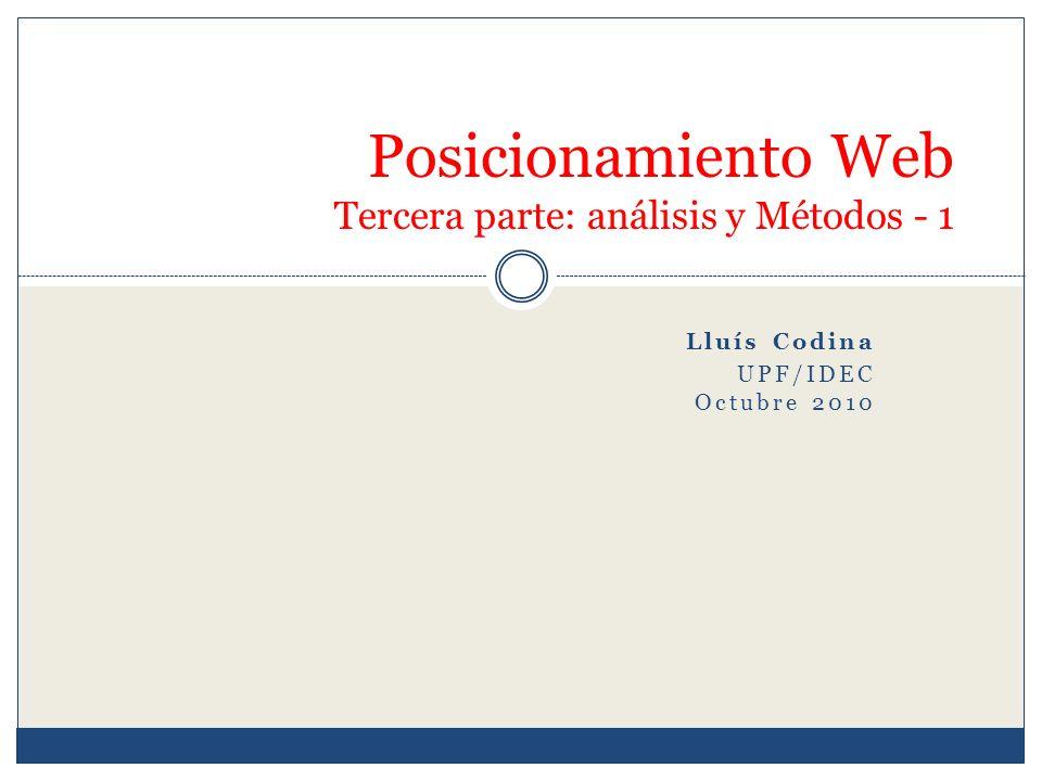 Lluís Codina UPF/IDEC Octubre 2010 Posicionamiento Web Tercera parte: análisis y Métodos - 1