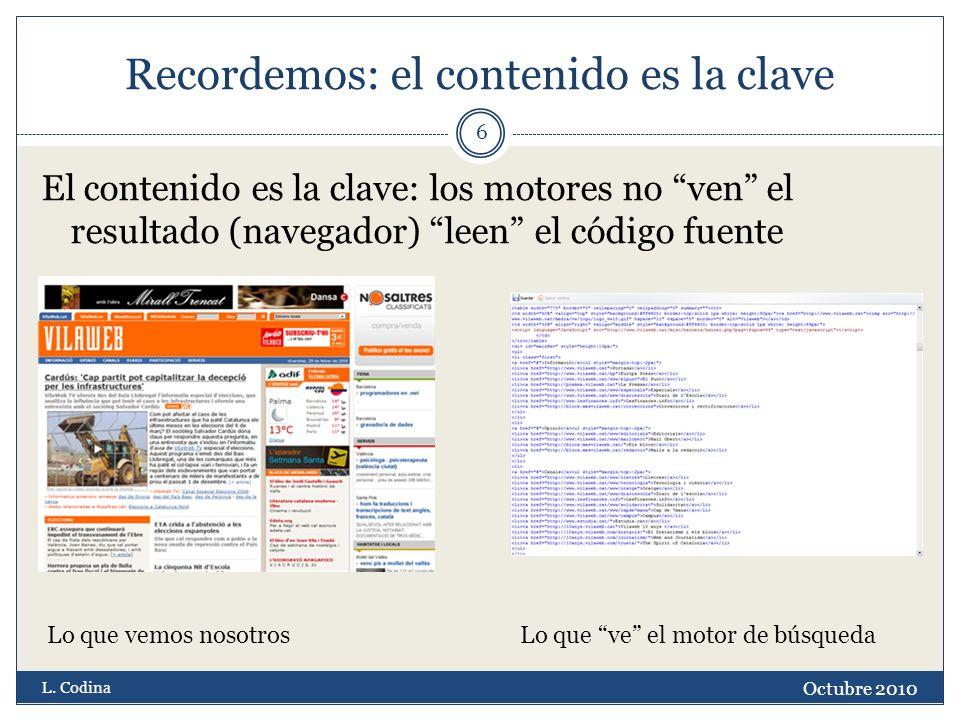 Recordemos: el contenido es la clave Octubre 2010 L. Codina 6 El contenido es la clave: los motores no ven el resultado (navegador) leen el código fue