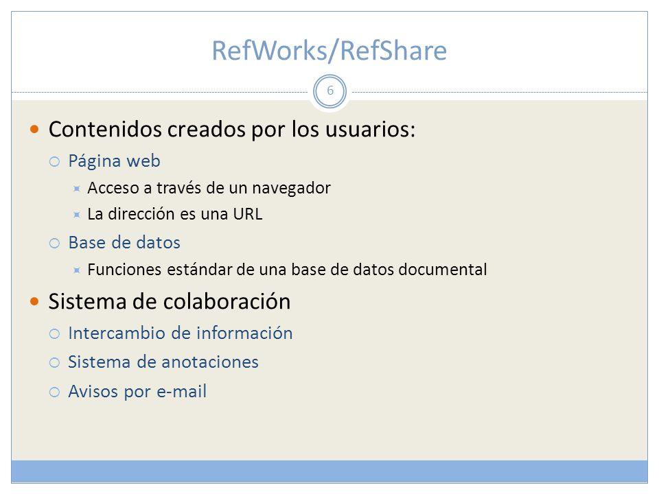 RefWorks/RefShare Contenidos creados por los usuarios: Página web Acceso a través de un navegador La dirección es una URL Base de datos Funciones está