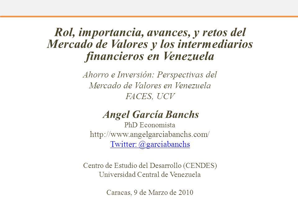 Rol, importancia, avances, y retos del Mercado de Valores y los intermediarios financieros en Venezuela Ahorro e Inversión: Perspectivas del Mercado d