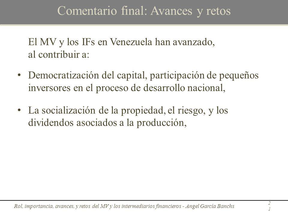 Comentario final: Avances y retos El MV y los IFs en Venezuela han avanzado, al contribuir a: Democratización del capital, participación de pequeños i