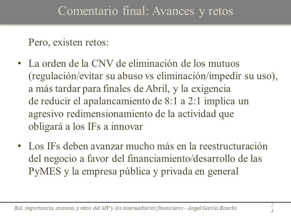 Comentario final: Avances y retos Pero, existen retos: La orden de la CNV de eliminación de los mutuos (regulación/evitar su abuso vs eliminación/impe