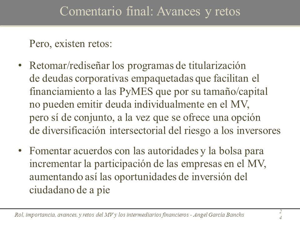 Comentario final: Avances y retos Pero, existen retos: Retomar/rediseñar los programas de titularización de deudas corporativas empaquetadas que facil