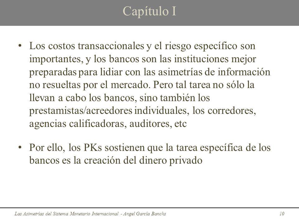 Capítulo I Los costos transaccionales y el riesgo específico son importantes, y los bancos son las instituciones mejor preparadas para lidiar con las