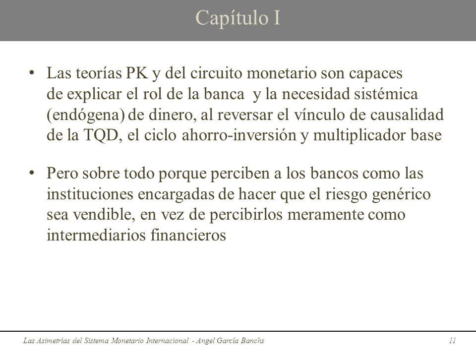 Capítulo I Las teorías PK y del circuito monetario son capaces de explicar el rol de la banca y la necesidad sistémica (endógena) de dinero, al revers