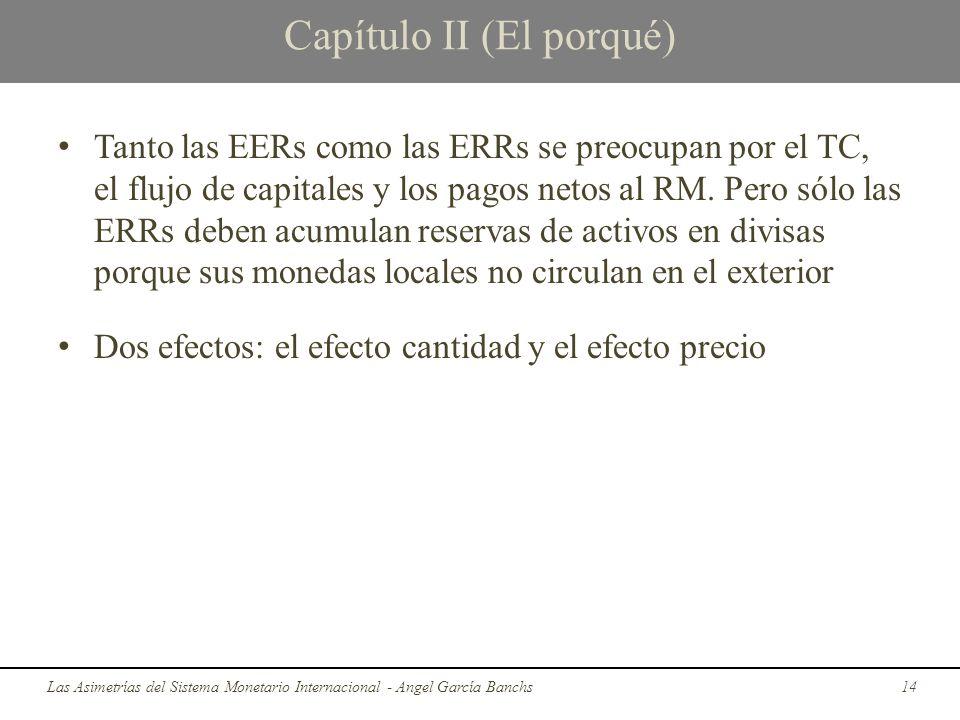 Capítulo II (El porqué) Tanto las EERs como las ERRs se preocupan por el TC, el flujo de capitales y los pagos netos al RM. Pero sólo las ERRs deben a