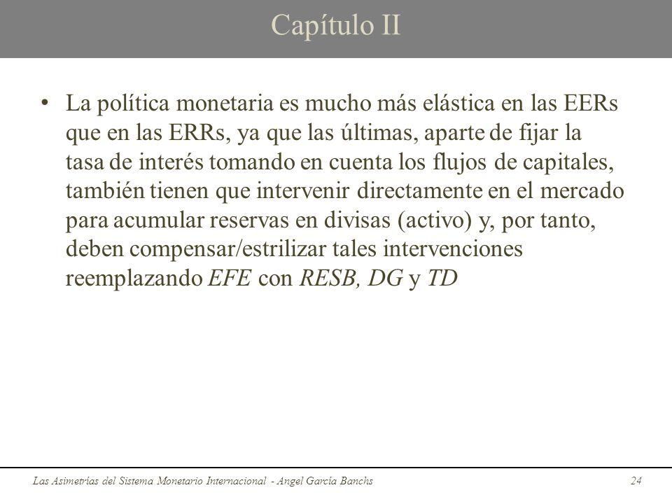 Capítulo II La política monetaria es mucho más elástica en las EERs que en las ERRs, ya que las últimas, aparte de fijar la tasa de interés tomando en