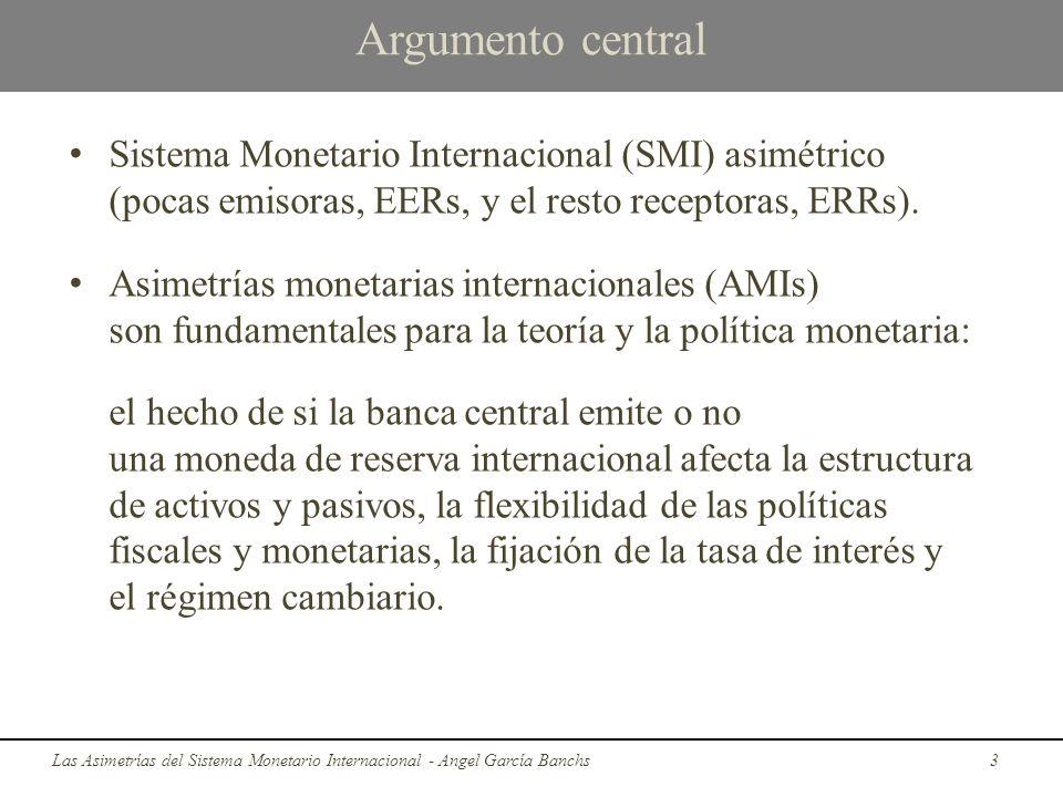 Argumento central Sistema Monetario Internacional (SMI) asimétrico (pocas emisoras, EERs, y el resto receptoras, ERRs). Asimetrías monetarias internac