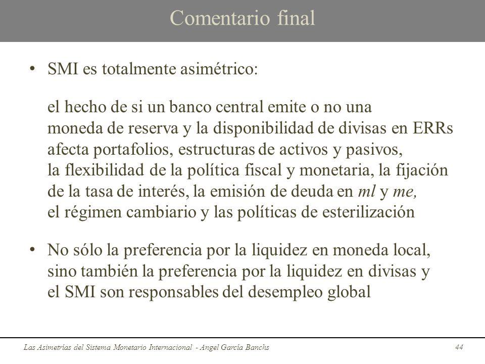 Comentario final SMI es totalmente asimétrico: el hecho de si un banco central emite o no una moneda de reserva y la disponibilidad de divisas en ERRs