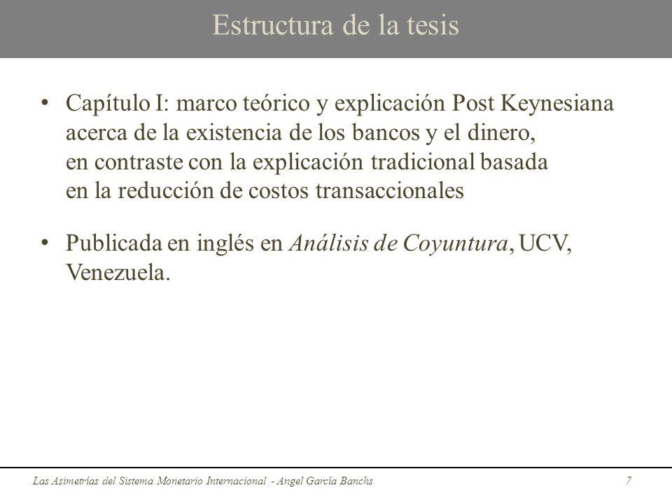 Estructura de la tesis Capítulo I: marco teórico y explicación Post Keynesiana acerca de la existencia de los bancos y el dinero, en contraste con la