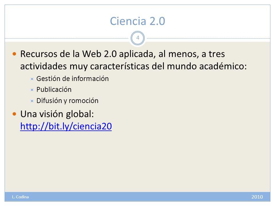 Ciencia 2.0 Recursos de la Web 2.0 aplicada, al menos, a tres actividades muy características del mundo académico: Gestión de información Publicación