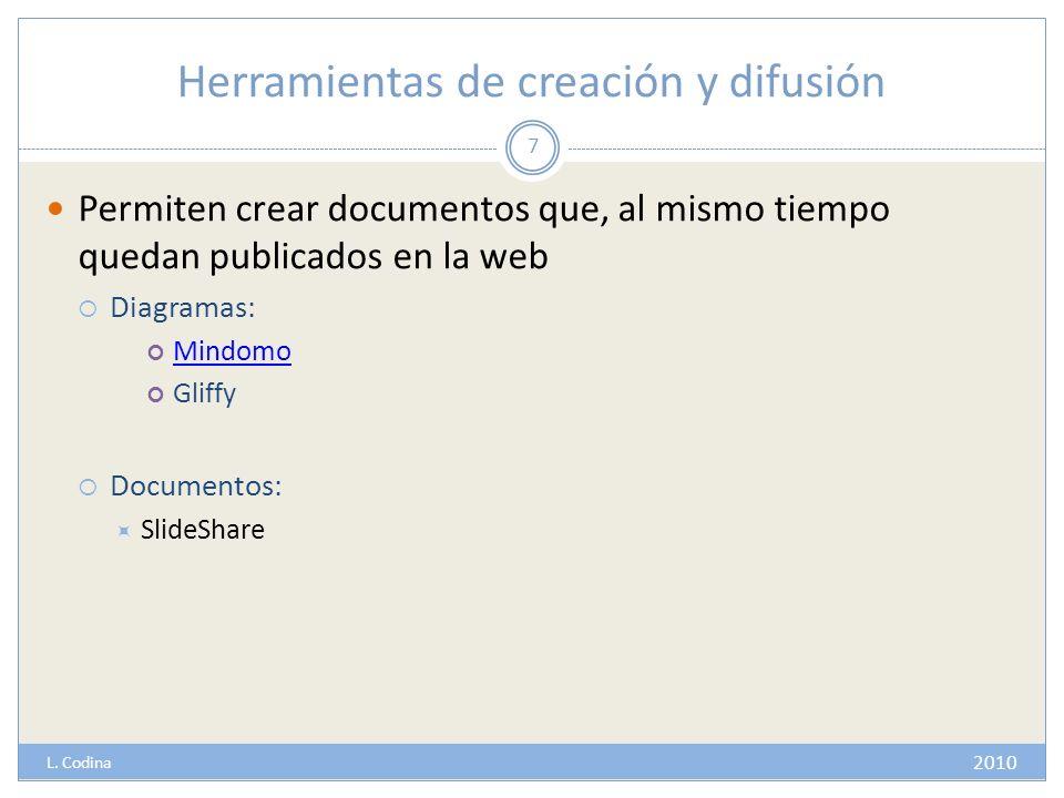 Herramientas de creación y difusión Permiten crear documentos que, al mismo tiempo quedan publicados en la web Diagramas: Mindomo Gliffy Documentos: S
