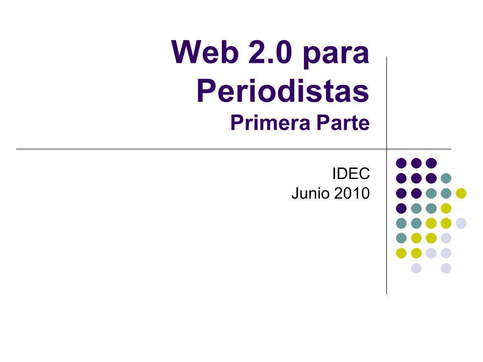 Web 2.0 para Periodistas Primera Parte IDEC Junio 2010
