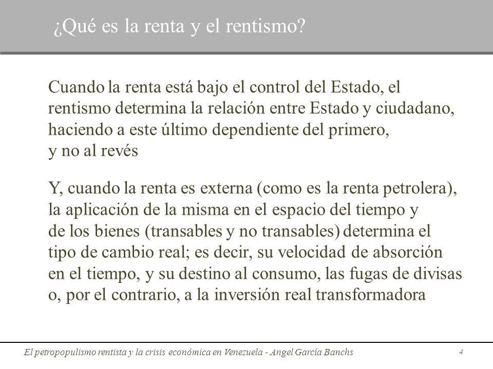 Cuando la renta está bajo el control del Estado, el rentismo determina la relación entre Estado y ciudadano, haciendo a este último dependiente del pr