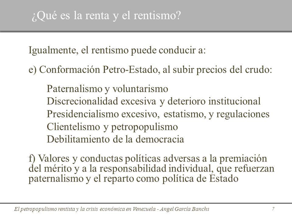 Igualmente, el rentismo puede conducir a: e) Conformación Petro-Estado, al subir precios del crudo: Paternalismo y voluntarismo Discrecionalidad exces