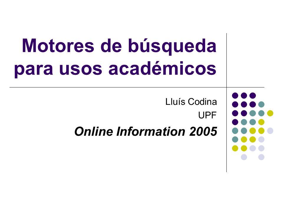 Motores de búsqueda para usos académicos Lluís Codina UPF Online Information 2005