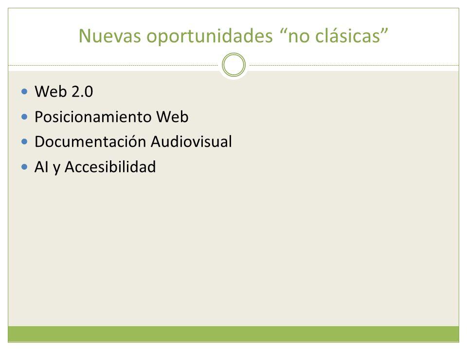 Nuevas oportunidades no clásicas Web 2.0 Posicionamiento Web Documentación Audiovisual AI y Accesibilidad