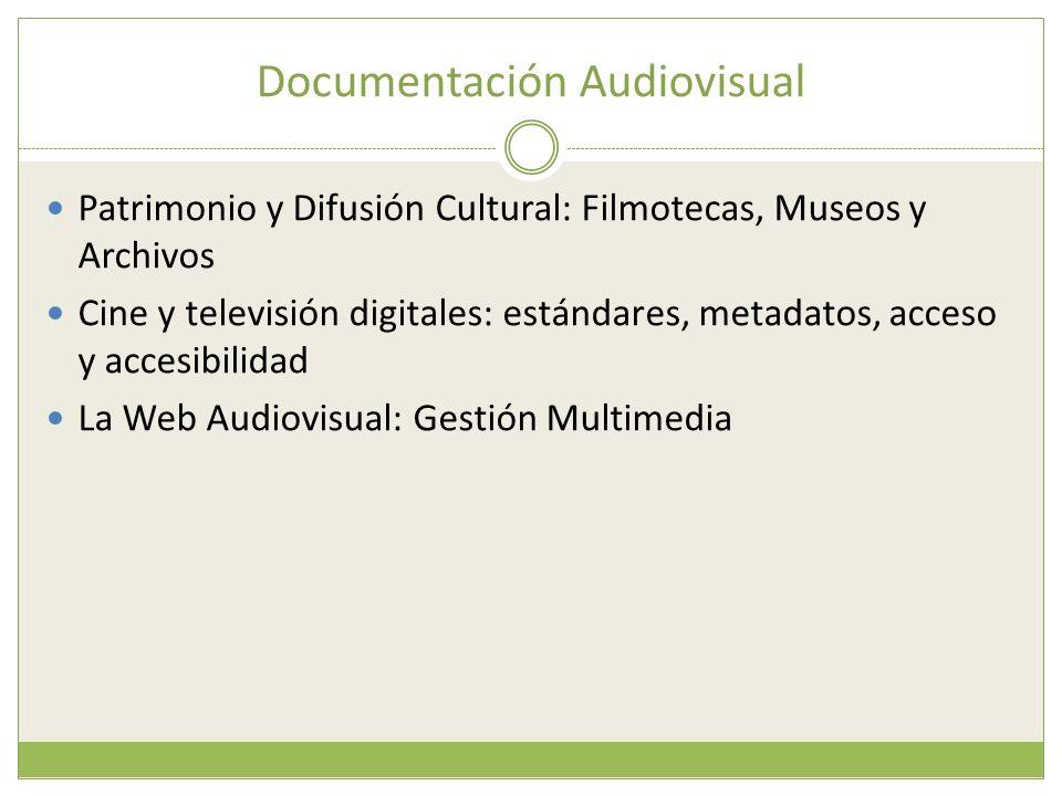 Documentación Audiovisual Patrimonio y Difusión Cultural: Filmotecas, Museos y Archivos Cine y televisión digitales: estándares, metadatos, acceso y a