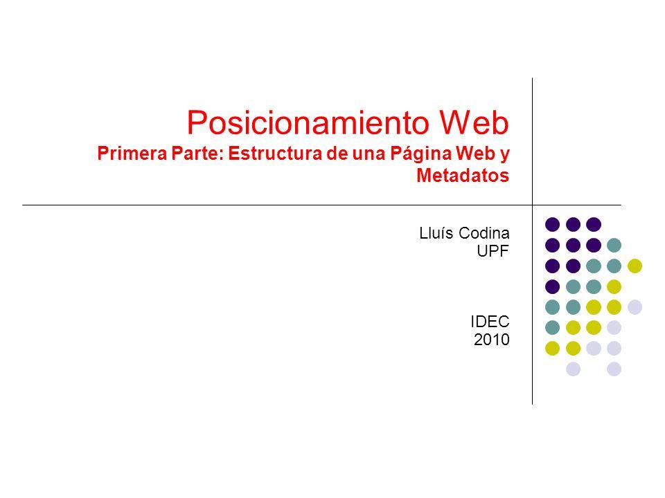 Posicionamiento Web Primera Parte: Estructura de una Página Web y Metadatos Lluís Codina UPF IDEC 2010