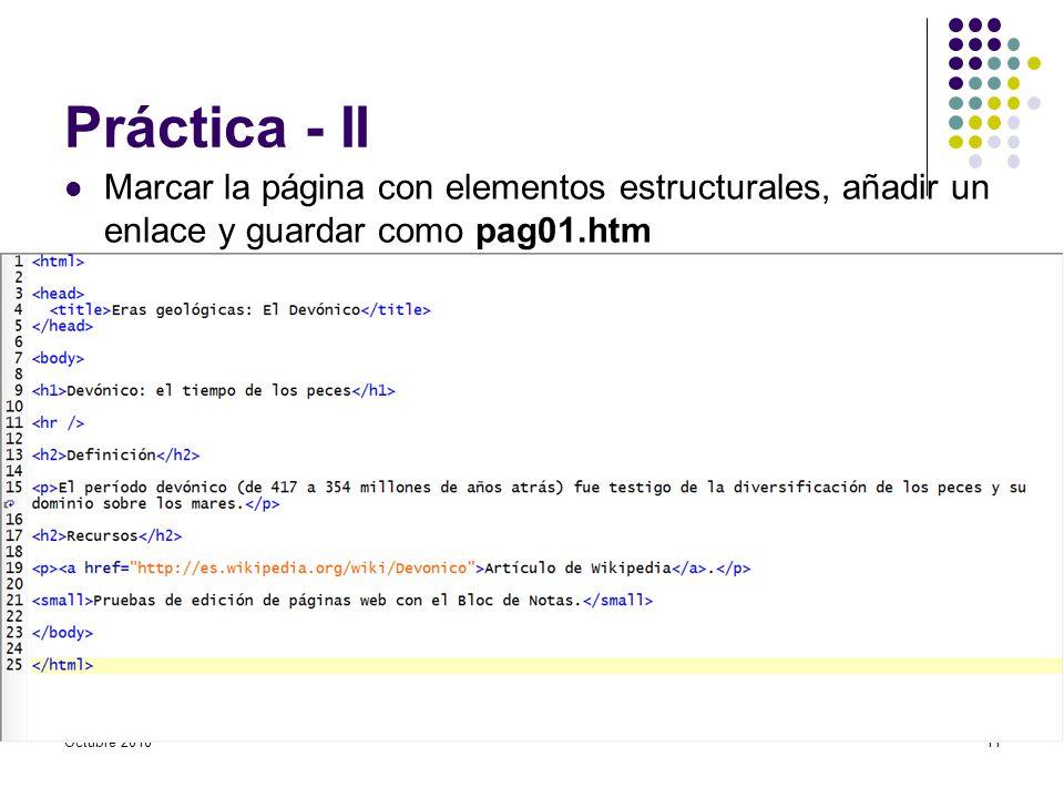 Práctica - II Marcar la página con elementos estructurales, añadir un enlace y guardar como pag01.htm Octubre 201011