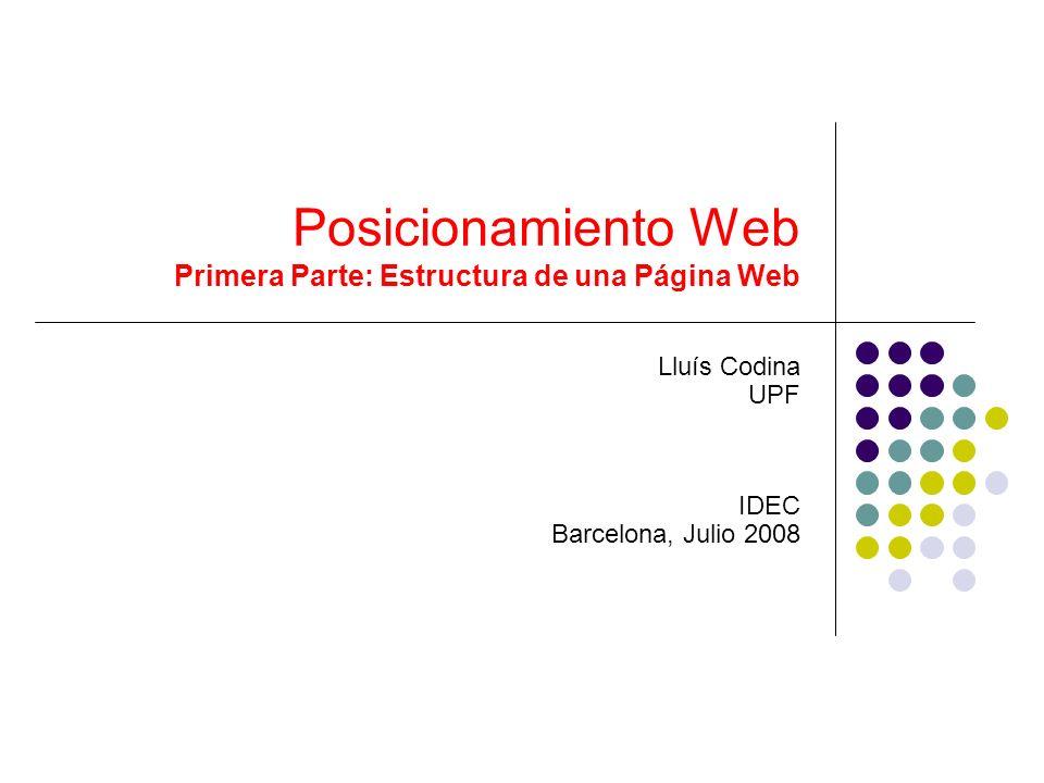 Posicionamiento Web Primera Parte: Estructura de una Página Web Lluís Codina UPF IDEC Barcelona, Julio 2008