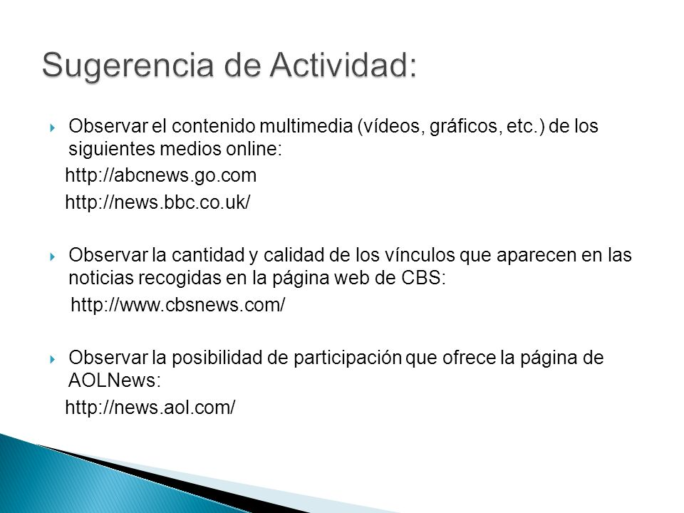 Observar el contenido multimedia (vídeos, gráficos, etc.) de los siguientes medios online: http://abcnews.go.com http://news.bbc.co.uk/ Observar la ca