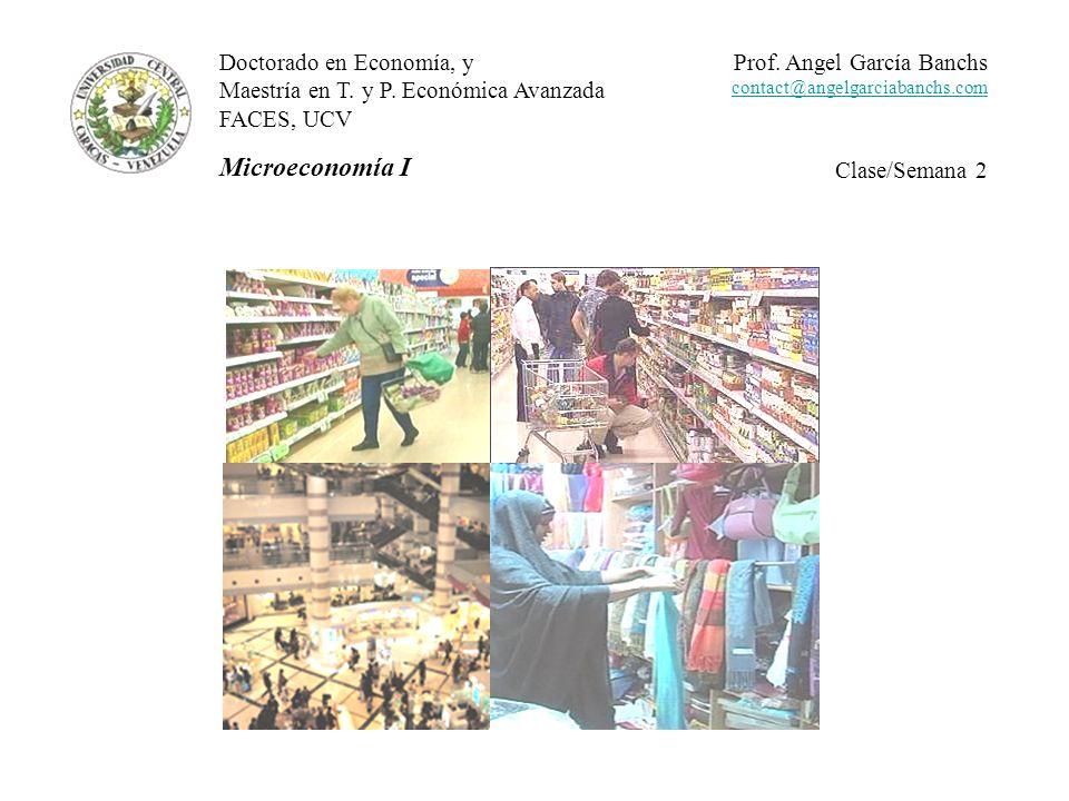 Doctorado en Economía, y Maestría en T. y P. Económica Avanzada FACES, UCV Microeconomía I Prof. Angel García Banchs contact@angelgarciabanchs.com Cla