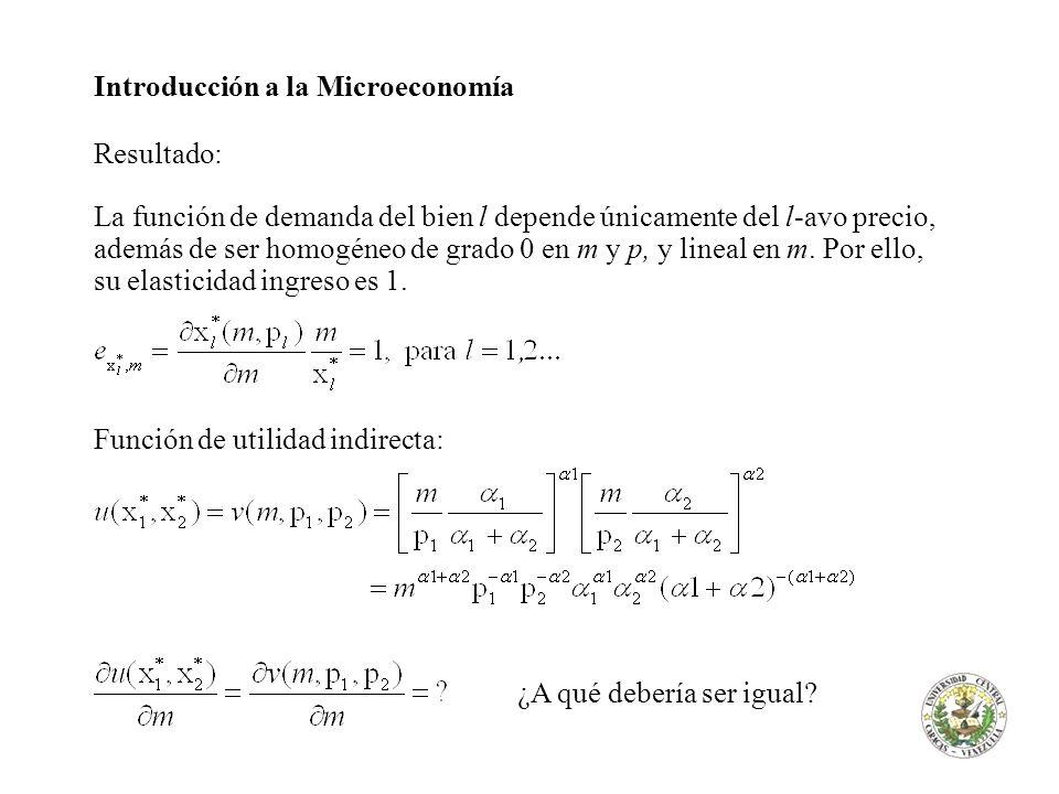 Introducción a la Microeconomía Resultado: La función de demanda del bien l depende únicamente del l-avo precio, además de ser homogéneo de grado 0 en