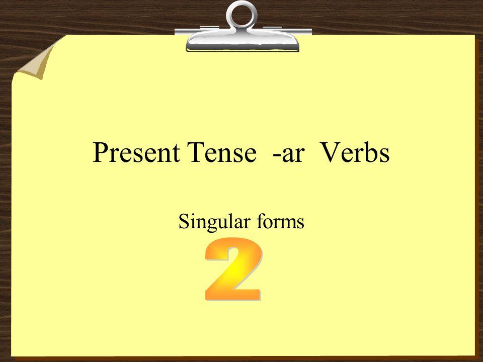Present Tense -ar Verbs Singular forms