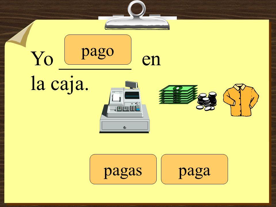 Yo _______ en la caja. pago pagaspaga