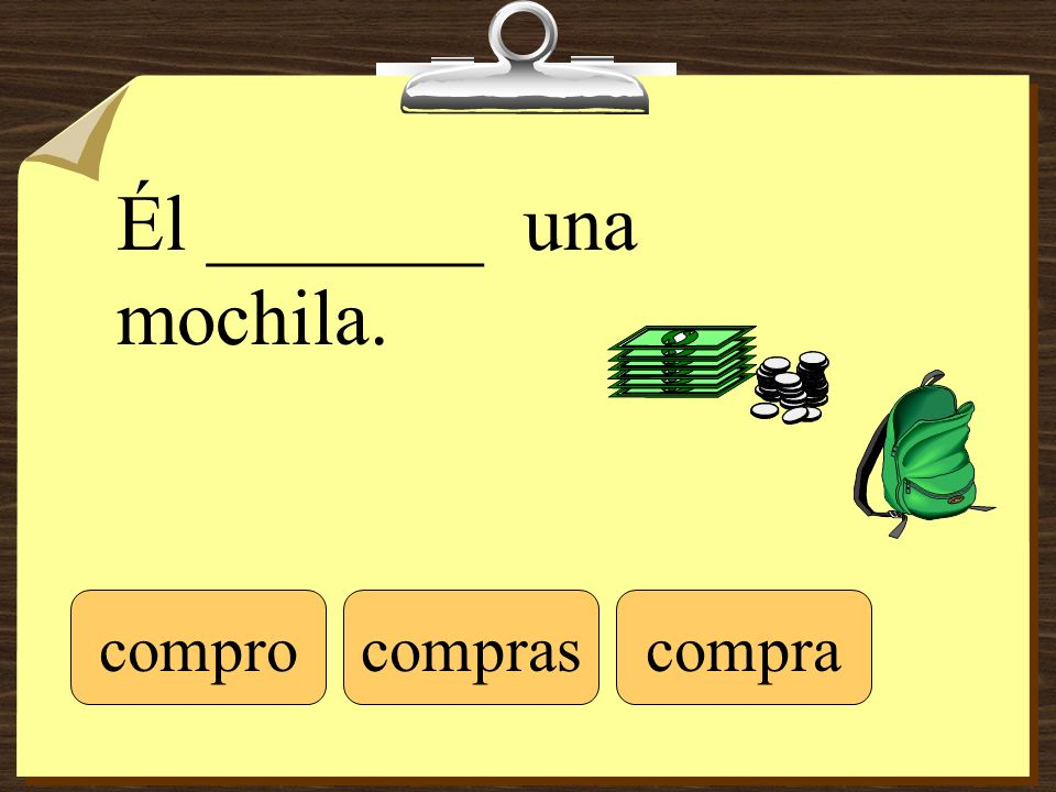 Él _______ una mochila. comprocomprascompra
