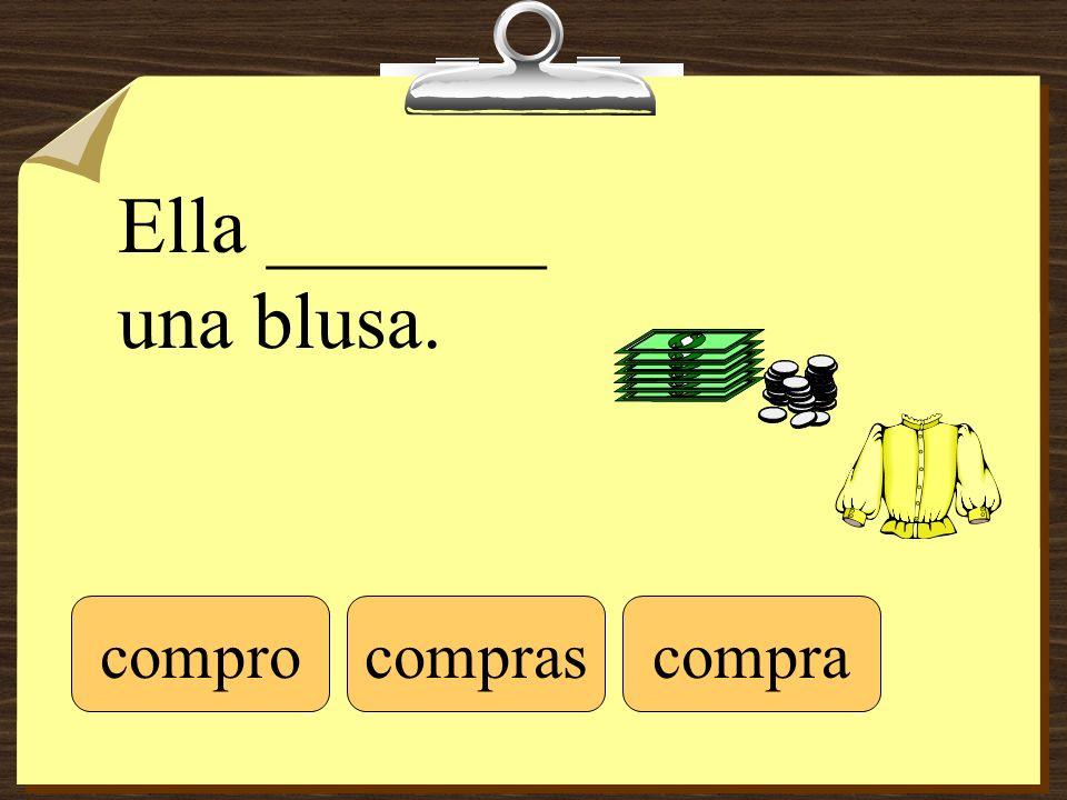 Ella _______ una blusa. comprocomprascompra