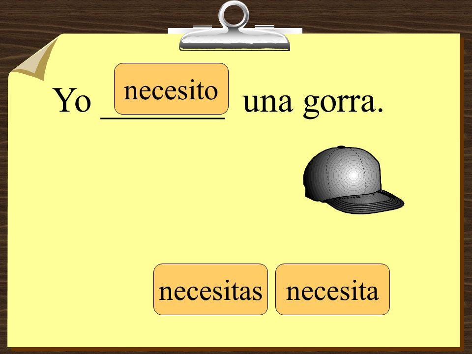 Yo _______ una gorra. necesito necesitasnecesita