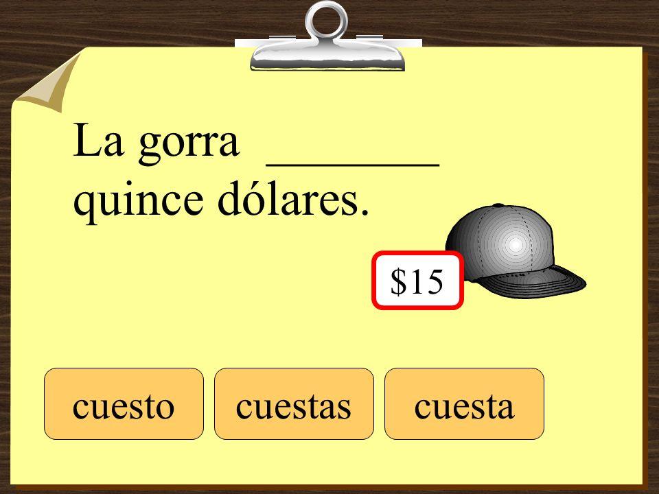 La gorra _______ quince dólares. cuestocuestascuesta $15
