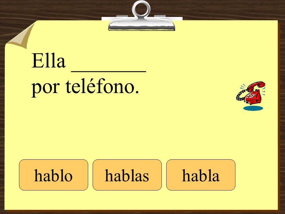 Ella _______ por teléfono. hablohablashabla