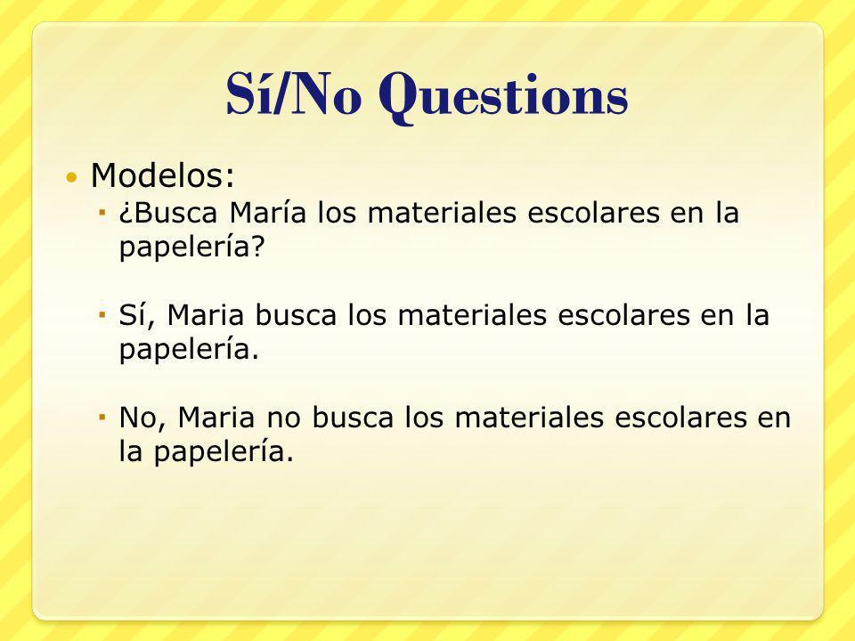 Sí/No Questions Modelos: ¿Busca María los materiales escolares en la papelería.