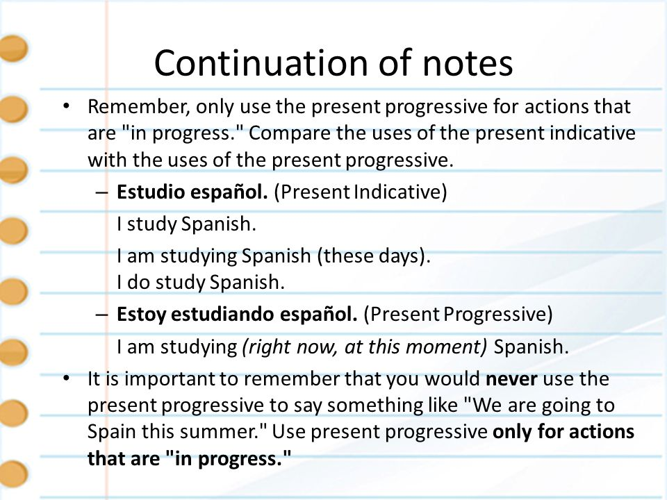 Continuation of notes Remember, only use the present progressive for actions that are