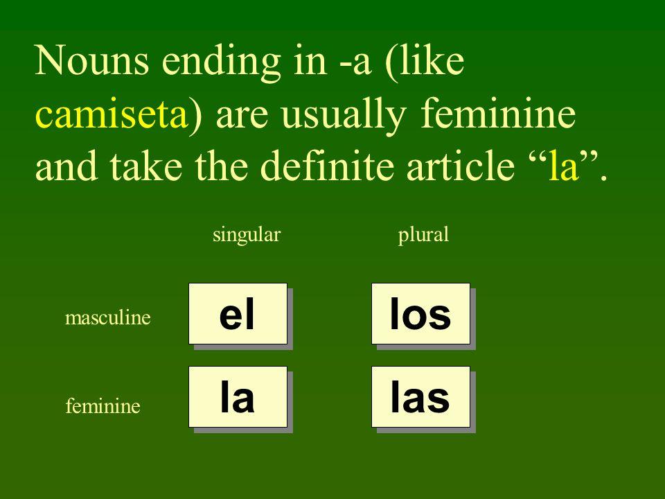Nouns ending in -a (like camiseta) are usually feminine and take the definite article la. singularplural masculine feminine el la los las