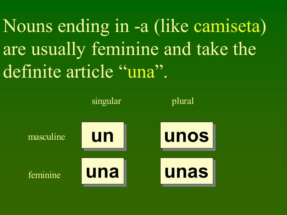 Nouns ending in -a (like camiseta) are usually feminine and take the definite article una. singularplural masculine feminine un una unos unas