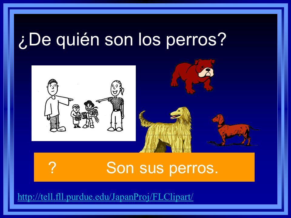 http://tell.fll.purdue.edu/JapanProj/FLClipart/ Son sus perros. ¿De quién son los perros