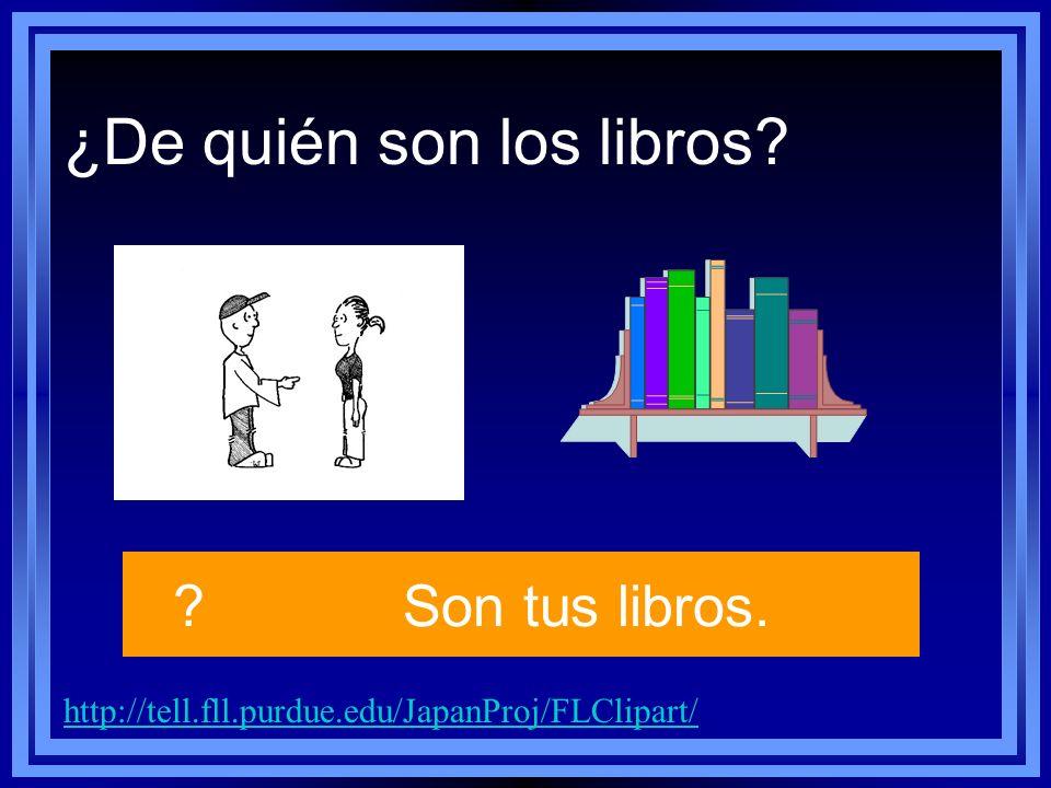 http://tell.fll.purdue.edu/JapanProj/FLClipart/ Son tus libros. ¿De quién son los libros