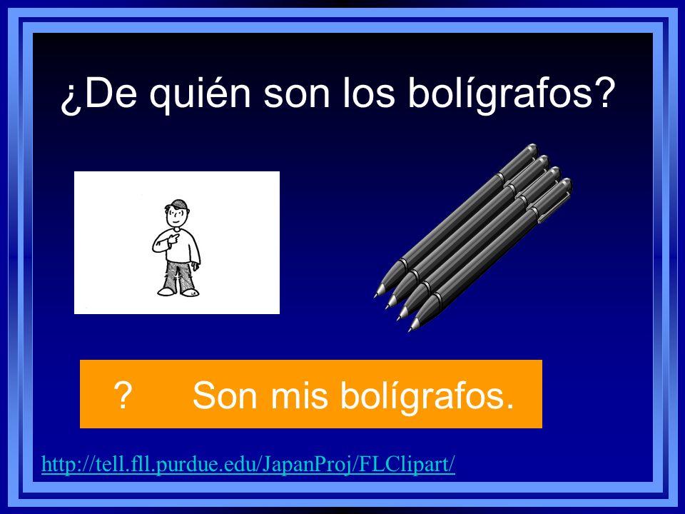 ¿De quién son los bolígrafos http://tell.fll.purdue.edu/JapanProj/FLClipart/ Son mis bolígrafos.