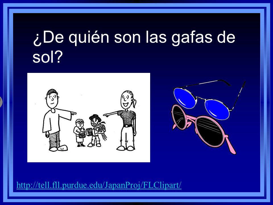 ¿De quién son las gafas de sol? http://tell.fll.purdue.edu/JapanProj/FLClipart/ Son sus gafas de sol.