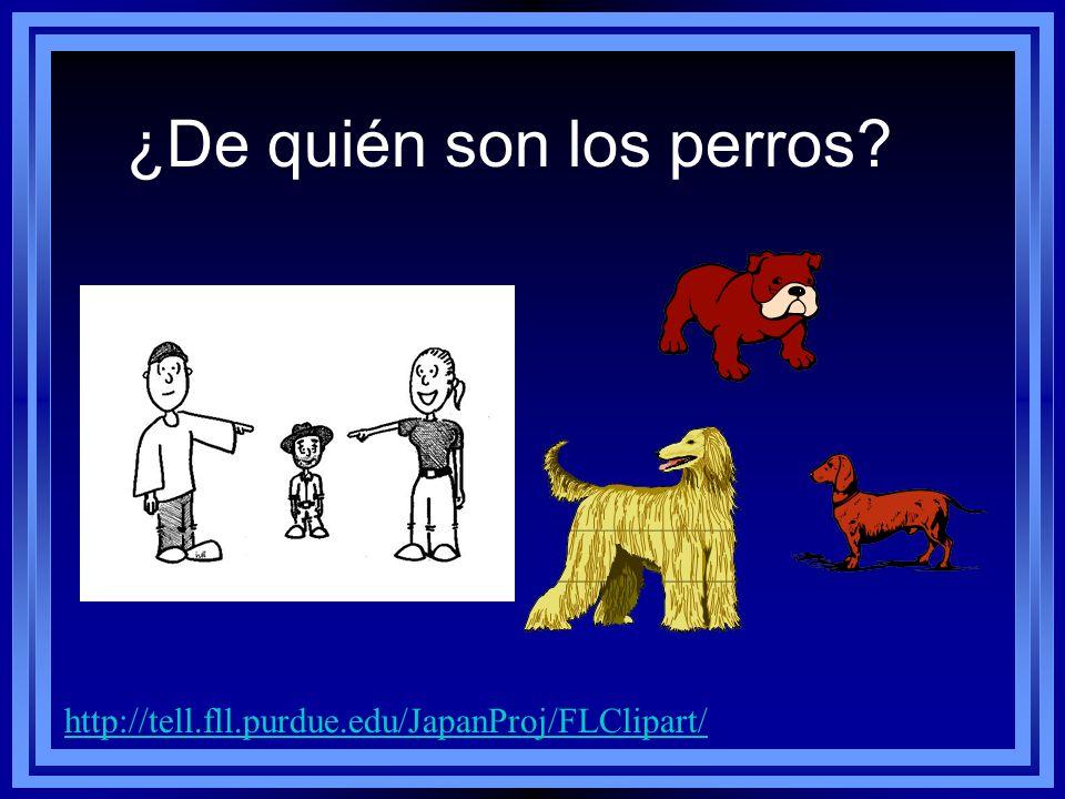 ¿De quién son los perros? http://tell.fll.purdue.edu/JapanProj/FLClipart/ Son sus perros.