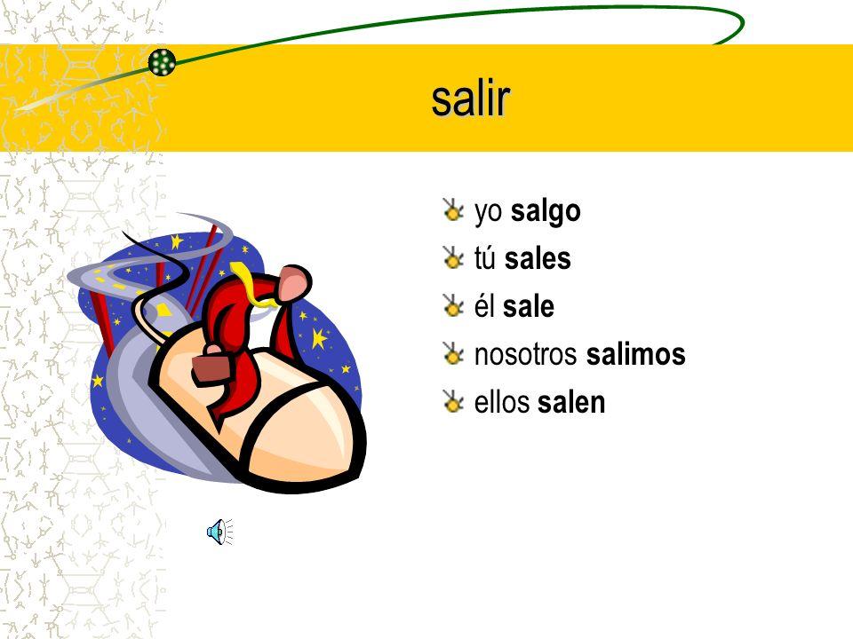 One more for the road… > salir yo ______ tú ______ él ______ nosotros ______ ellos ______