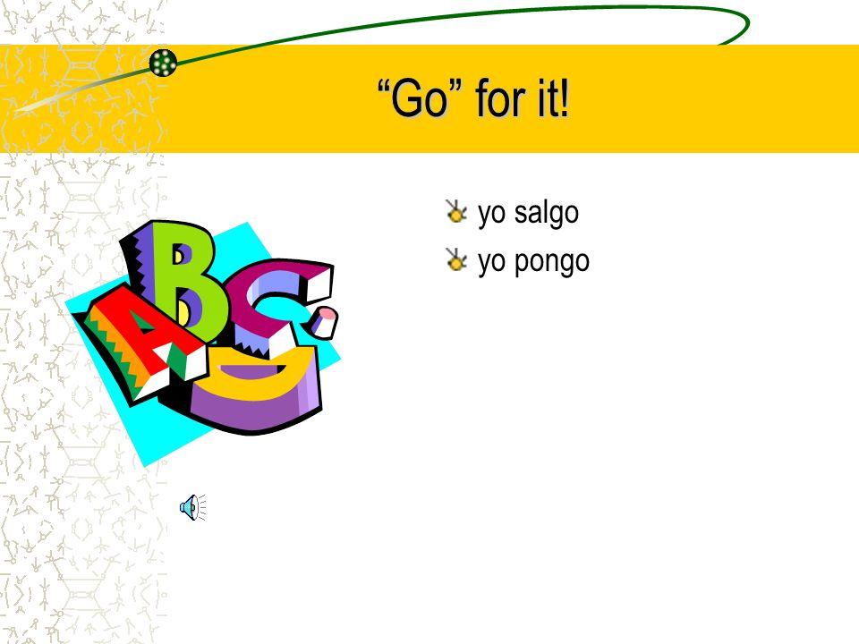 Go for it! yo salgo yo pongo