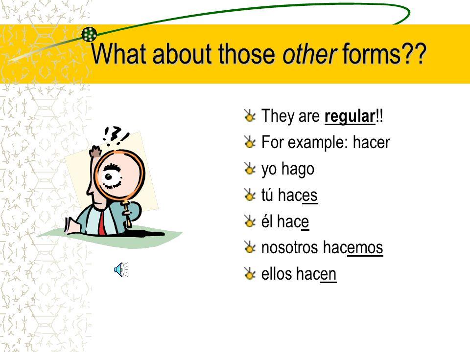 Lets look at those yo forms again… Conocer : yo conozco Hacer: yo hago Poner: yo pongo Saber: yo sé Salir: yo salgo Tener : yo tengo Traer: yo traigo