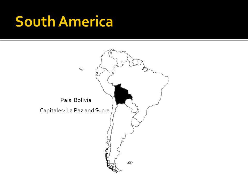 País: Bolivia Capitales: La Paz and Sucre