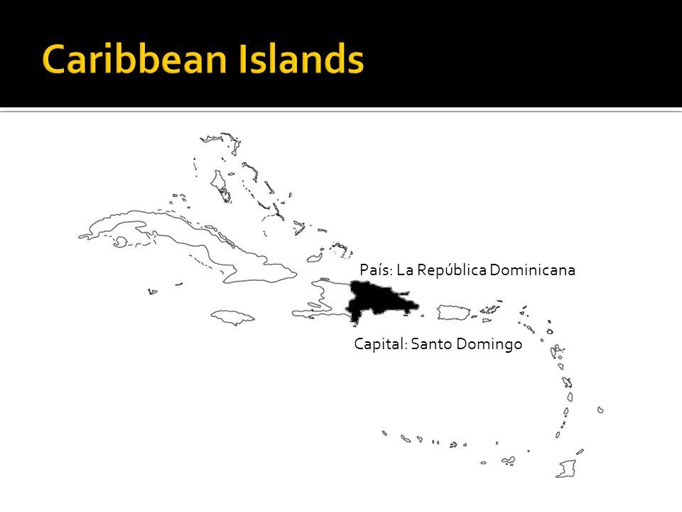 País: La República Dominicana Capital: Santo Domingo